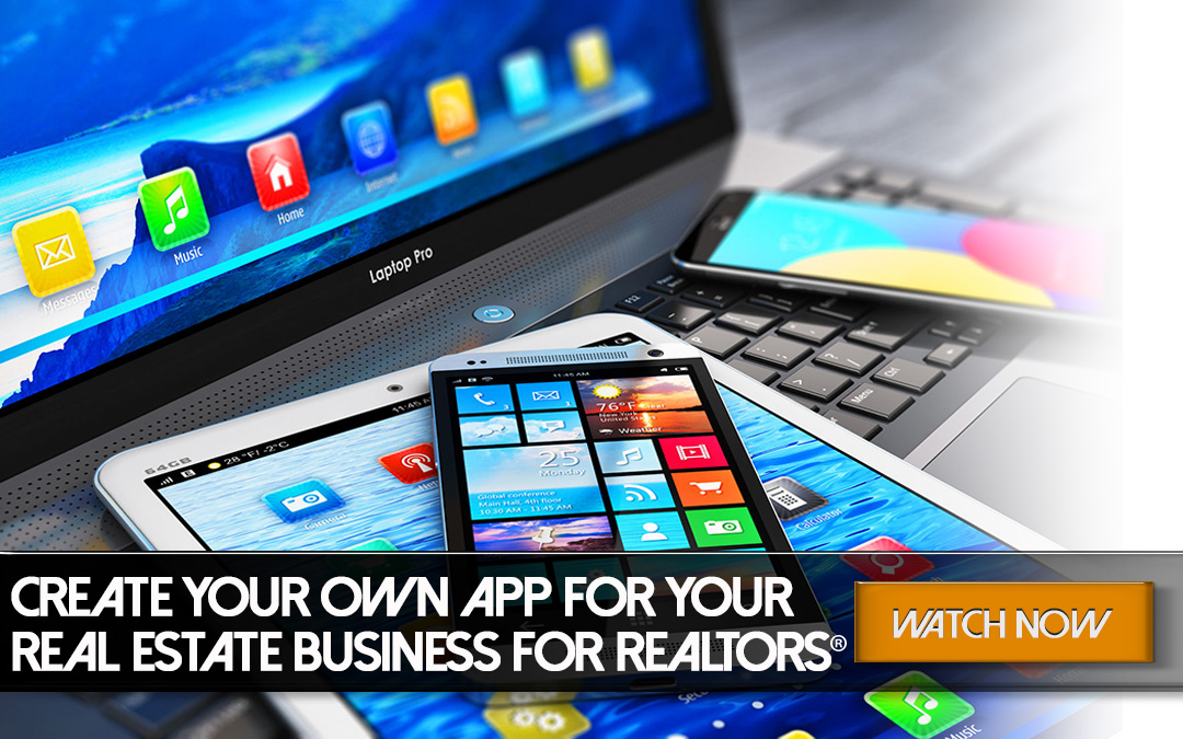 Create Your Own App For Your Real Estate Business For REALTORS®