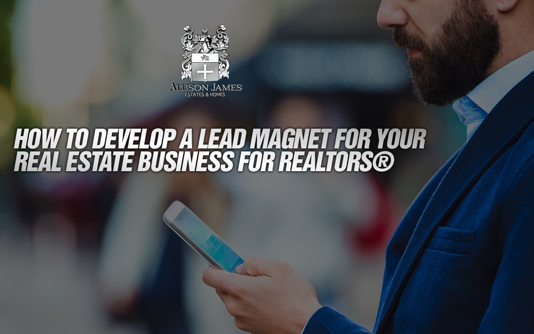 How to Develop a Lead Magnet for your Real Estate Business for Realtors®